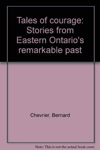 Tales of Courage : Stories from Eastern Ontario's Remarkable Past: Chevrier, Bernard
