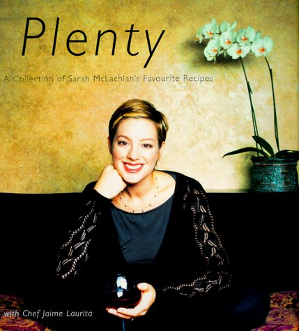 9781894160018: Plenty: A Collection of Sarah McLachlan's Favorite Recipes