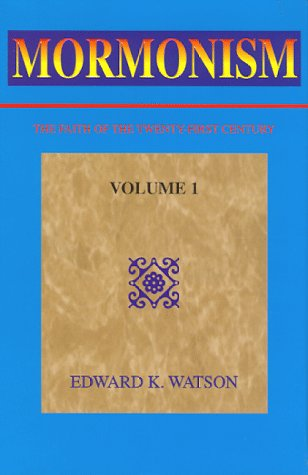 MORMONISM. The Faith of the Twenty-first Century. Volume 1.: Watson, Edward K.; Watson, Edward K.