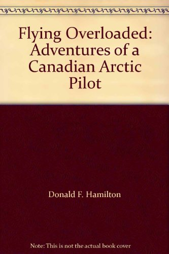 9781894179645: Flying Overloaded: Adventures of a Canadian Arctic Pilot