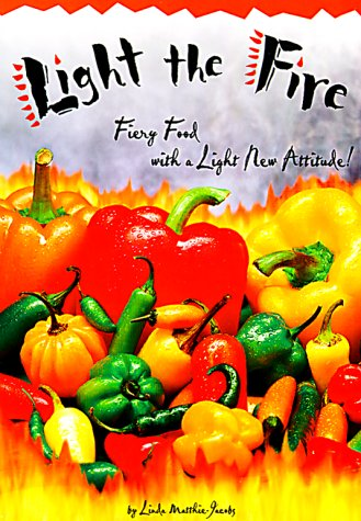 9781894202558: Light the Fire: Fiery Food With a Light New Attitude