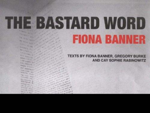 Fiona Banner: The Bastard Word: Burke, Gregory (ed.)