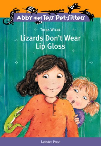Lizards Don't Wear Lip Gloss (Abby and: Trina Wiebe