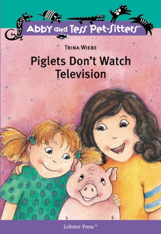 9781894222167: Piglets Don't Watch Television (Abby and Tess Pet-Sitters) (Abby and Tess Pet-Sitters)