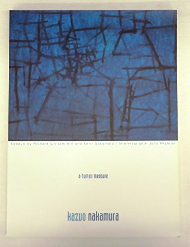 Kazuo Nakamura : A Human Measure: John Mighton; Kerri Sakamoto; Kazuo Nakamura; Richard William Hill