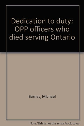 9781894263214: Dedication to duty: OPP officers who died serving Ontario