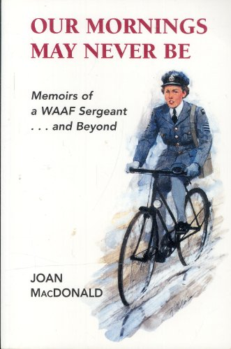 9781894263733: Our mornings may never be: Memoirs of a WAAF sergeant- - and beyond