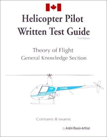 Canadian Helicopter Written Test Guide: Theory of: Rossin-Arthiat, Andre S.