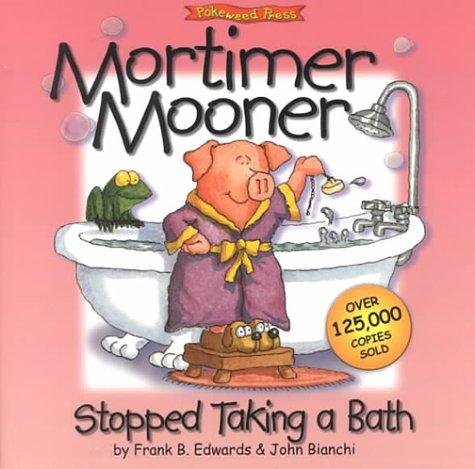 Mortimer Mooner Stopped Taking a Bath! (The Mooners): Edwards, Frank B; Edwards, Mickey; Bianchi, ...