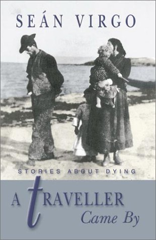 A Traveller Came By: Stories About Dying: Seán Virgo