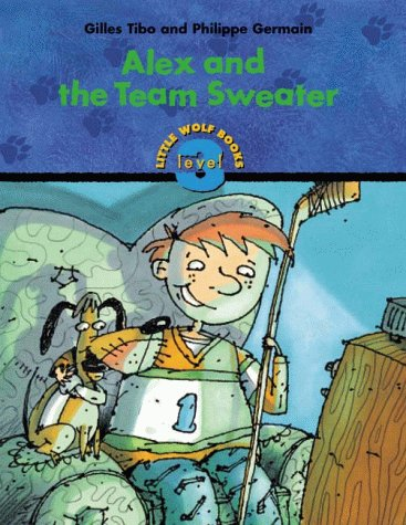 9781894363006: Alex and the Team Sweater (Little Wolf Series)