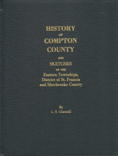 History of Compton County: And sketches of: L. S Channell