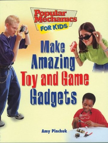 9781894379144: Make Amazing Toy and Game Gadgets (Popular Mechanics for Kids, 60)