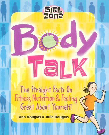 9781894379281: Body Talk: The Straight Facts on Fitness, Nutrition, and Feeling Great About Yourself (Girl Zone)