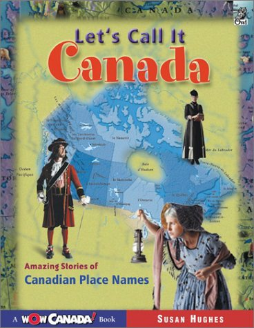 9781894379502: Let's Call it Canada: Amazing Stories of Canadian Place Names (Wow Canada!)
