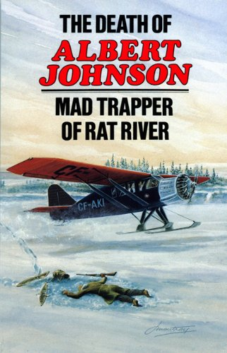 The Death of Albert Johnson: Mad Trapper of Rat River