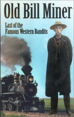 Old Bill Miner: Last of the Famous Western Bandits: Anderson, Frank W.