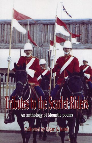 Tributes to the Scarlet Riders: An anthology of Mountie poems