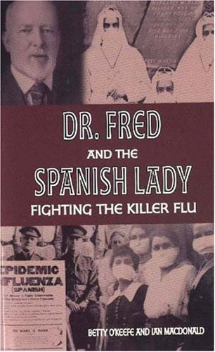 9781894384711: Dr. Fred and the Spanish Lady: Fighting the Killer Flu