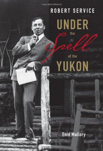 9781894384957: Robert Service: Under the Spell of the Yukon