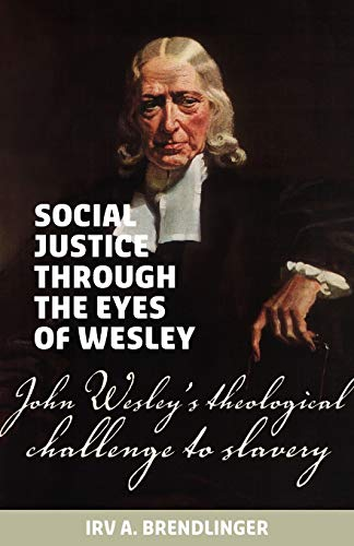 9781894400237: Social justice through the eyes of Wesley: John Wesley's theological challenge to slavery