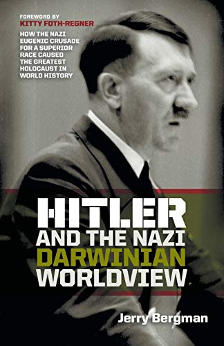 9781894400497: Hitler and the Nazi Darwinian Worldview: How the Nazi Eugenic Crusade for a Superior Race Caused the Greatest Holocaust in World History