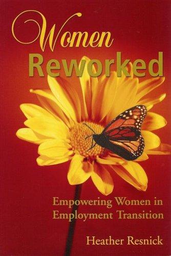 Women Reworked Empowering Women in Employment Transition: Resnick, Heather