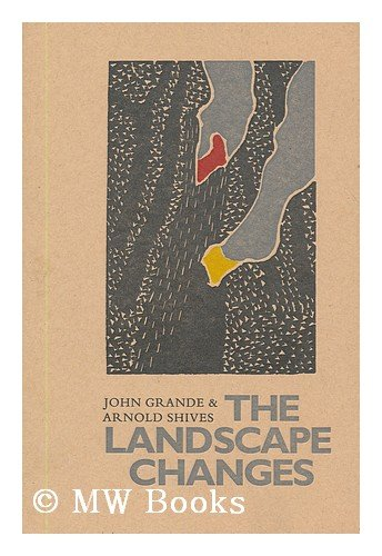 The landscape changes / words by John Grande ; images by Arnold Shives: John Grande