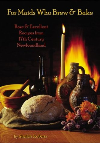 9781894463461: For Maids Who Brew & Bake: Rare & Excellent Recipes from 17th Century Newfoundland