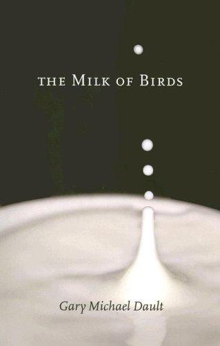 The Milk of Birds: Dault, Gary Michael
