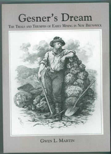9781894475464: Gesner's Dream : The Trials and Triumphs of Early Mining in New Brunswick