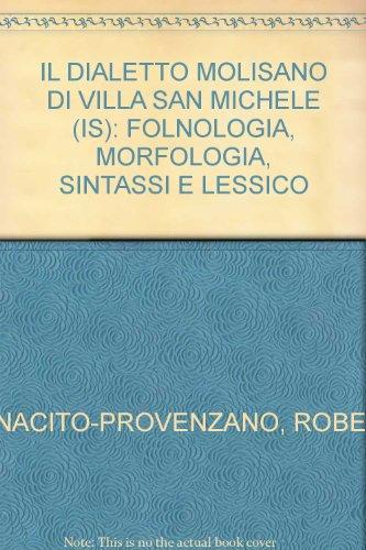 IL DIALETTO MOLISANO DI VILLA SAN MICHELE (IS): FOLNOLOGIA, MORFOLOGIA, SINTASSI E LESSICO: ROBERTA...