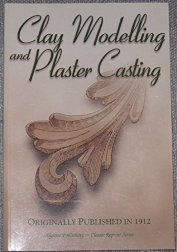 Clay modelling and plaster casting: With numerous engravings and diagrams