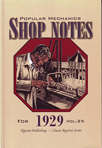Popular Mechanics Shop Notes for 1929 Vol.: Popular Mechanics