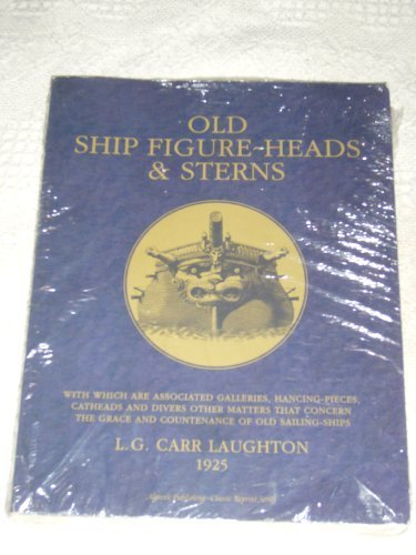 9781894572743: Old Ship Figure-Heads and Sterns : With Which Are Associated Galleries, Hancing-Pieces, Catheads and Divers Other Matters That Concern the