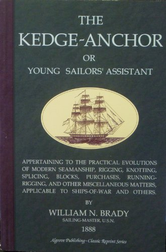The Kedge-Anchor or Young Sailors' Assistant: Brady, William N.