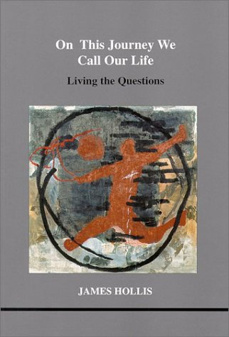 9781894574044: On This Journey We Call Our Life: Living the Questions (Studies in Jungian Psychology in Jungian Analysts, Volume 103)