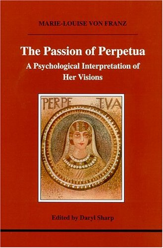 9781894574112: The Passion of Perpetua: A Psychological Interpretation of Her Visions (Studies in Jungian Psychology by Jungian Analysts)