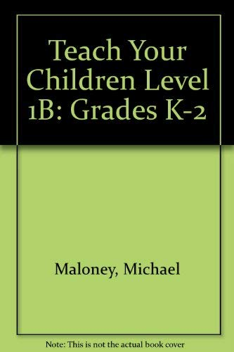 Teach Your Children Level 1B: Grades K-2 (1894595173) by Michael Maloney