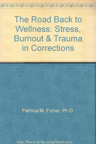 9781894612005: The Road Back to Wellness: Stress, Burnout & Trauma in Corrections
