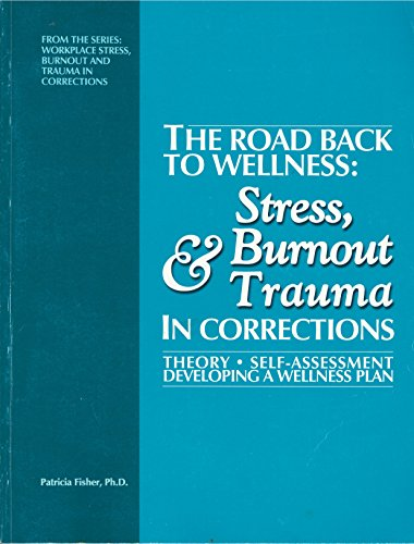 9781894612074: The Road Back to Wellness: Stress, Burnout and Trauma in Corrections