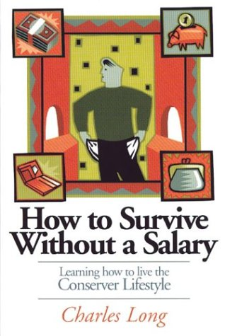 9781894622370: How to Survive Without a Salary: Learning How to Live the Conserver Lifestyle