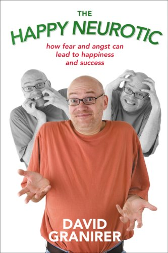 9781894622752: The Happy Neurotic: How Fear And Angst Can Lead to Happiness And Success