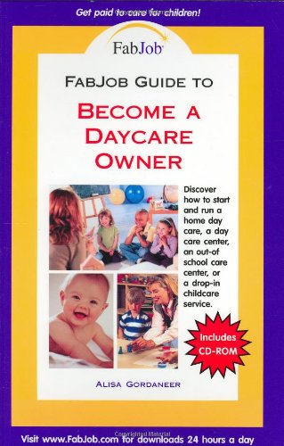 FabJob Guide to Become a Daycare Owner (FabJob Guides): Alisa Gordaneer