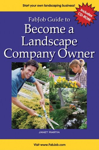 FabJob Guide to Become a Landscape Company Owner: Janet Hartin; Jennifer James [Editor]