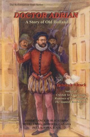 Doctor Adrian: A Story of Old Holland: Alcock, Deborah