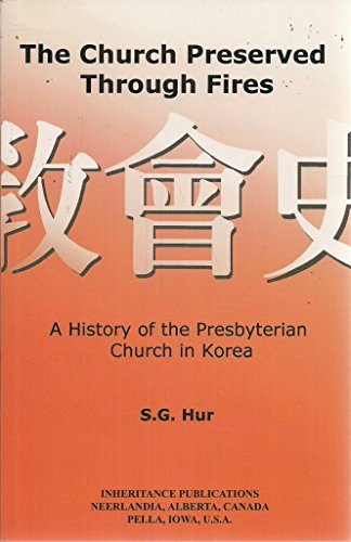 9781894666787: The Church Preserved Through Fires: A History of the Presbyterian Church in Korea