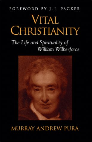 9781894667104: Vital Christianity: The Life and Spirituality of William Wilberforce