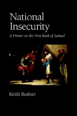 National Insecurity: A Primer on the First Book of Samuel: Keith Bodner