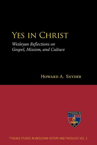 Yes in Christ: Wesleyan Reflections on Gospel, Mission, and Culture (Tyndale Studies in Wesleyan History and Theology) (1894667999) by Howard A. Snyder